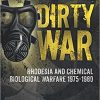 Dirty War: Rhodesia and Chemical Biological Warfare 1975-1980